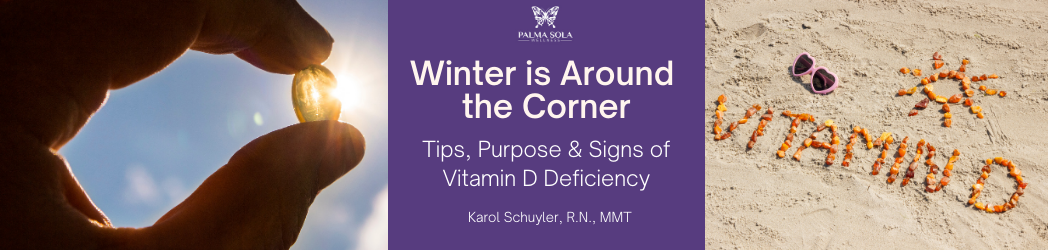 Winter is Around the Corner: Tips, Purposes & Signs of a Vitamin D Deficiency